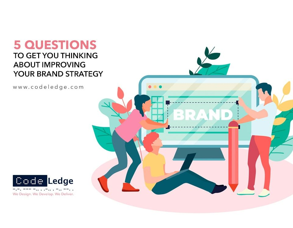 5 questions to get you thinking about improving your brand strategy