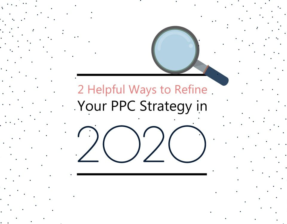 2-Helpful-Ways-to-Refine-Your-PPC-Strategy-in-2020