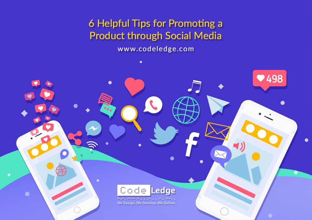 6 Helpful Tips for Promoting a Product through Social Media