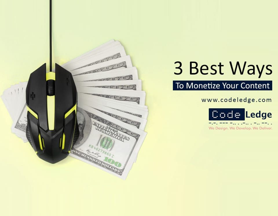 3 Best Ways to Monetize your Content