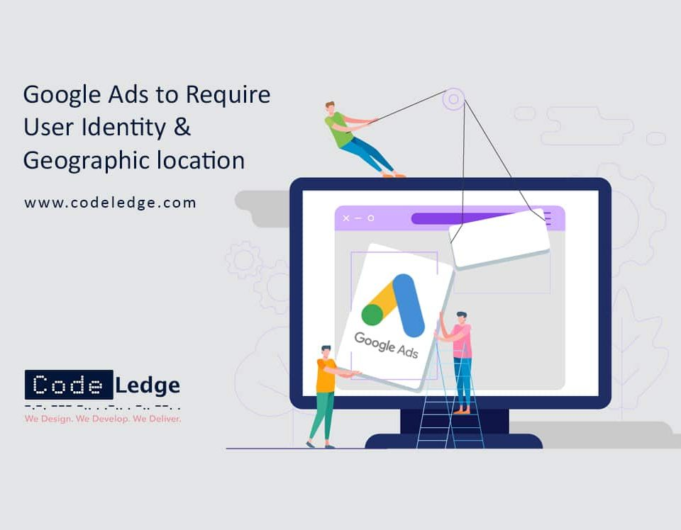 Google Ads to Require User Identity and Geographic location