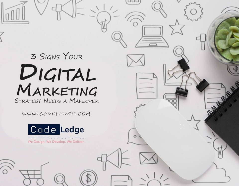 3 Signs Your Digital Marketing Strategy Needs a Makeover