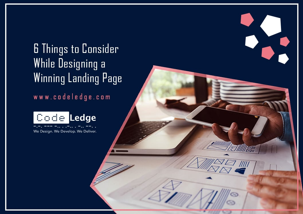 6 Things to Consider While Designing a Winning Landing Page