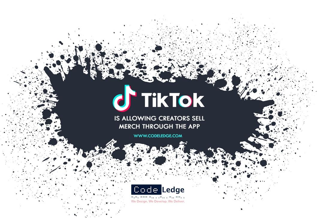 TikTok is Allowing Creators Sell Merch Through the App