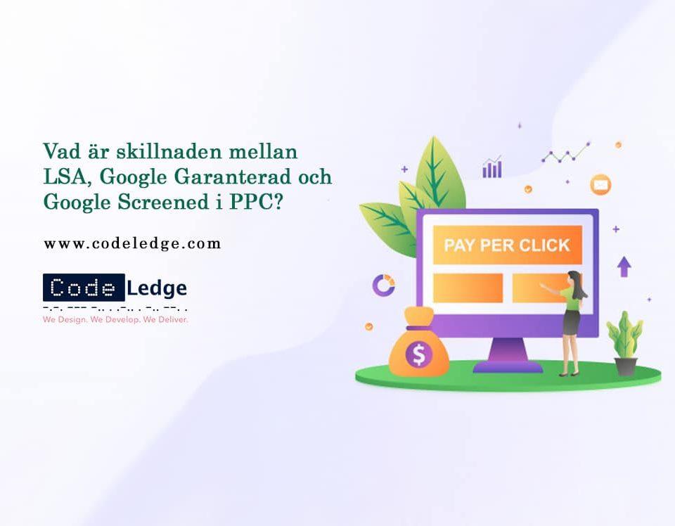 Vad är skillnaden mellan LSA, Google Garanterad och Google Screened i PPC?