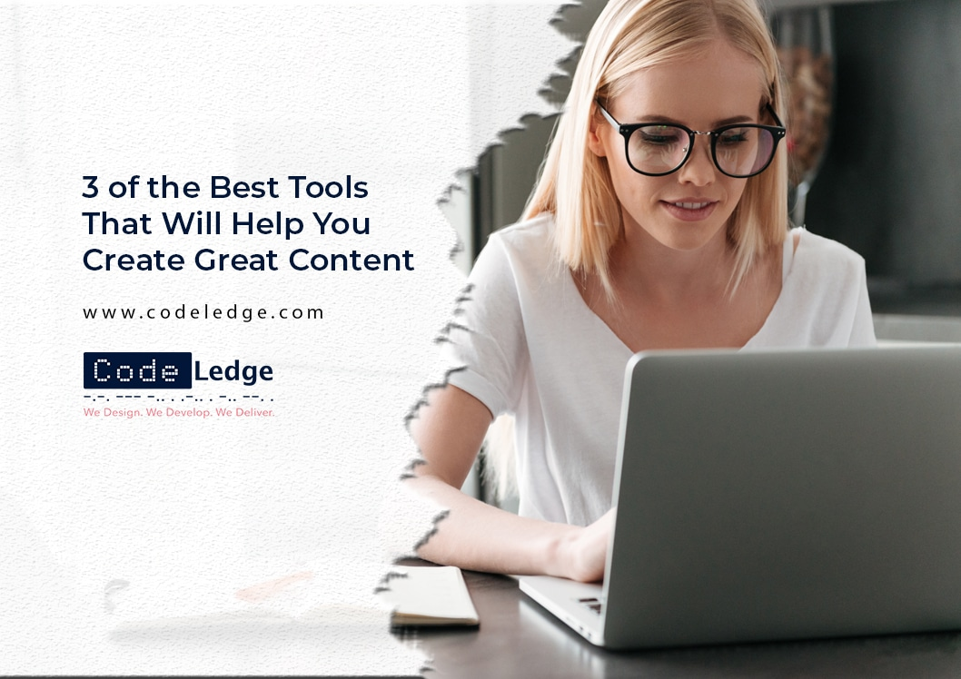 3 of the Best Tools That Will Help You Create Great Content