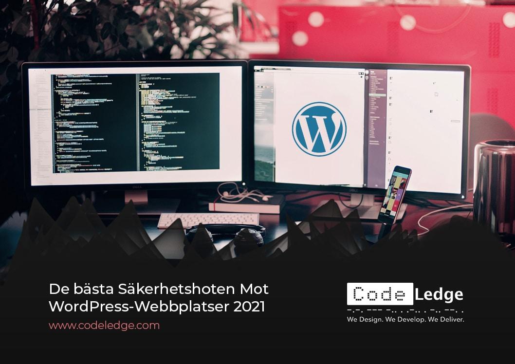 De Bästa Säkerhetshoten Mot WordPress-Webbplatser 2021