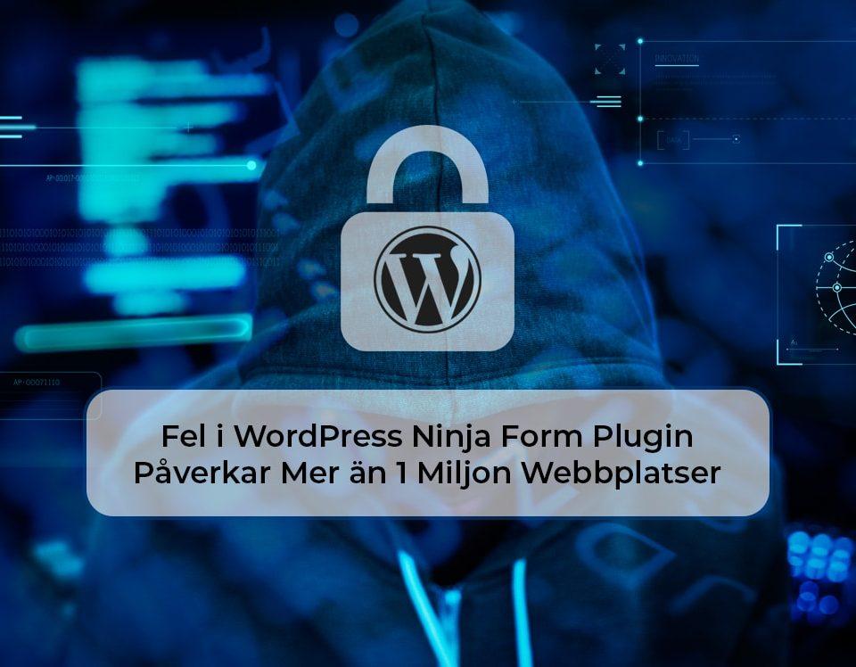 Fel i WordPress Ninja Form Plugin Påverkar 1+ Miljoner Webbplatser