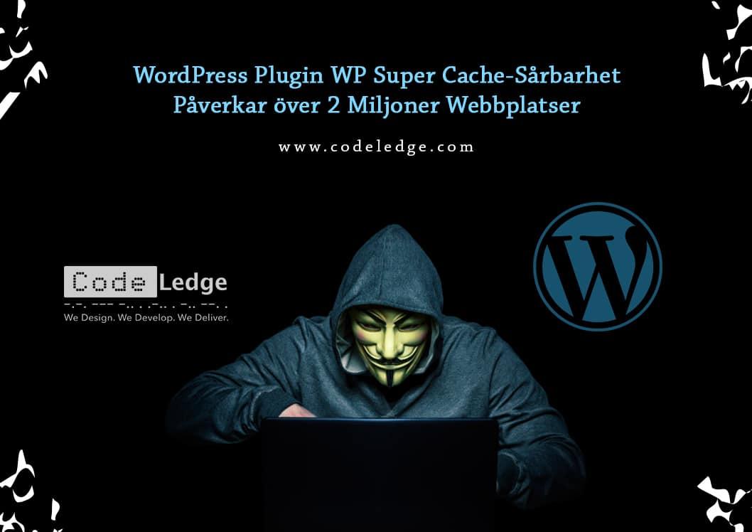 WordPress Plugin WP Super Cache-Sårbarhet Påverkar över 2 Miljoner Webbplatser